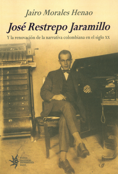 José Restrepo Jaramillo y la renovación de la narrativa colombiana en el siglo XX