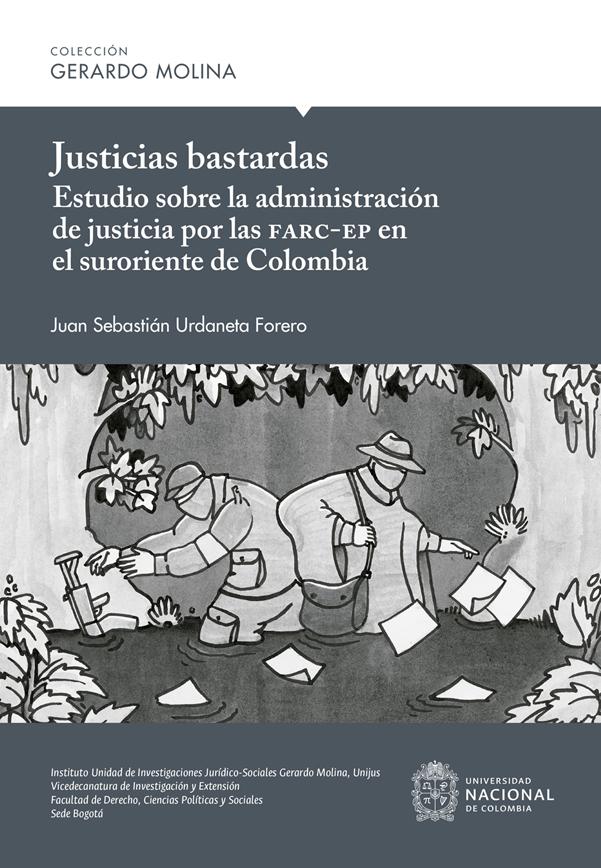 Justicias bastardas. Estudio sobre la administración de justicia por las FARC-EP en el suroriente de Colombia