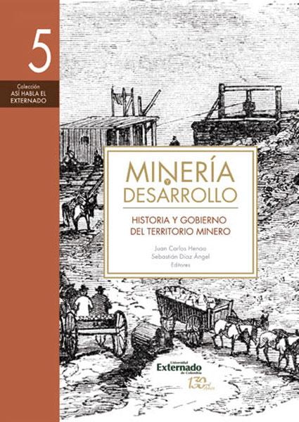 Minería y desarrollo. Tomo 5: Historia y gobierno del territorio minero