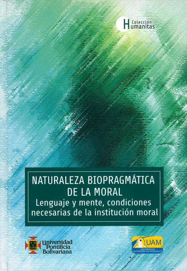 Naturaleza biopragmática de la moral. Lenguaje y mente, condiciones necesarias de la institución moral
