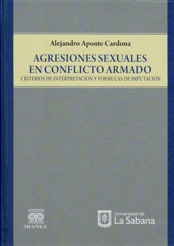 Agresiones Sexuales en  Conflicto Armado. CRITERIOS DE INTERPRETACIÓN Y FÓRMULAS DE IMPUTACIÓN