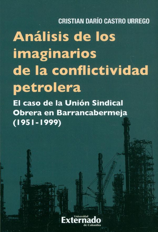 Análisis De Los Imaginarios De La Conflictividad Petrolera. El Caso De La Unión Sindical Obrera  En Barrancabermeja (1951-1999)