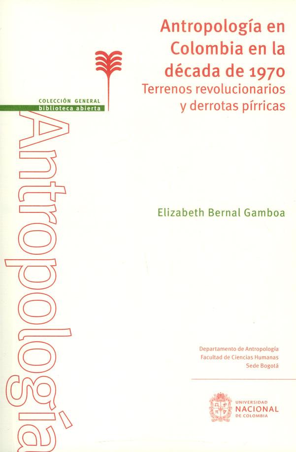 Antropología en Colombia en la decada de 1970. Terrenos revolucionarios y derrotas pírricas