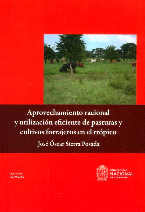 Aprovechamiento racional y utilización eficiente de pasturas y cultivos forrajeros en el trópico. con un enfoque agroecológico de la ganadería para una producción más limpia y sostenible
