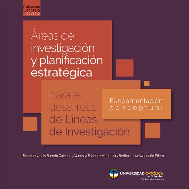 Áreas de investigación y planificación estratégica para el desarrollo de líneas de investigación.Fundamentación conceptual