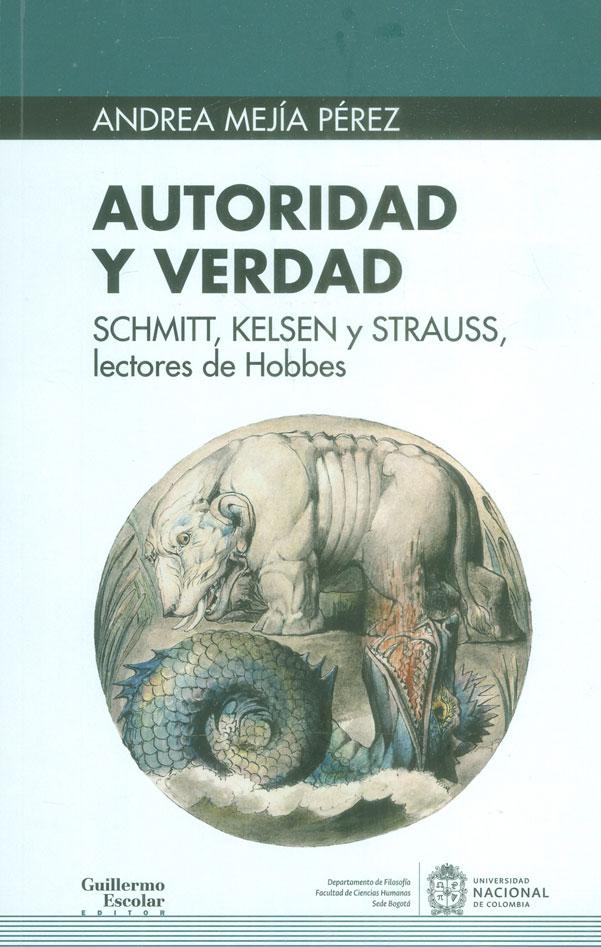 Autoridad y verdad. SCHMITT,KELSEN Y STRAUSS, lectores de Hobbes