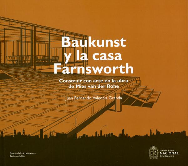 Baukunst y la casa Farnsworth. Construir con arte en la obra de Mies van der Rohe