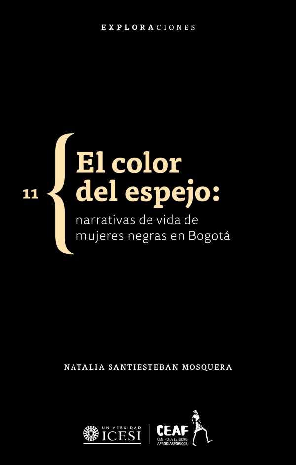 El color del espejo. Narrativas de vida de mujeres negras de Bogotá