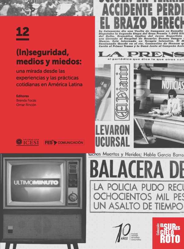 (In)seguridad, medios y miedos. Una mirada desde las experiencias y las prácticas cotidianas en América Latina