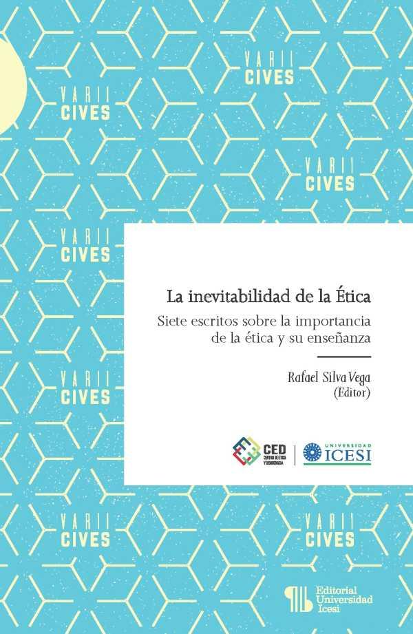 La inevitabilidad de la Ética. Siete escritos sobre la importancia de la ética y su enseñanza