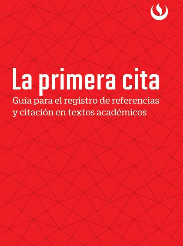 La primera cita. Guía para el registro de referencias y citación en textos académicos