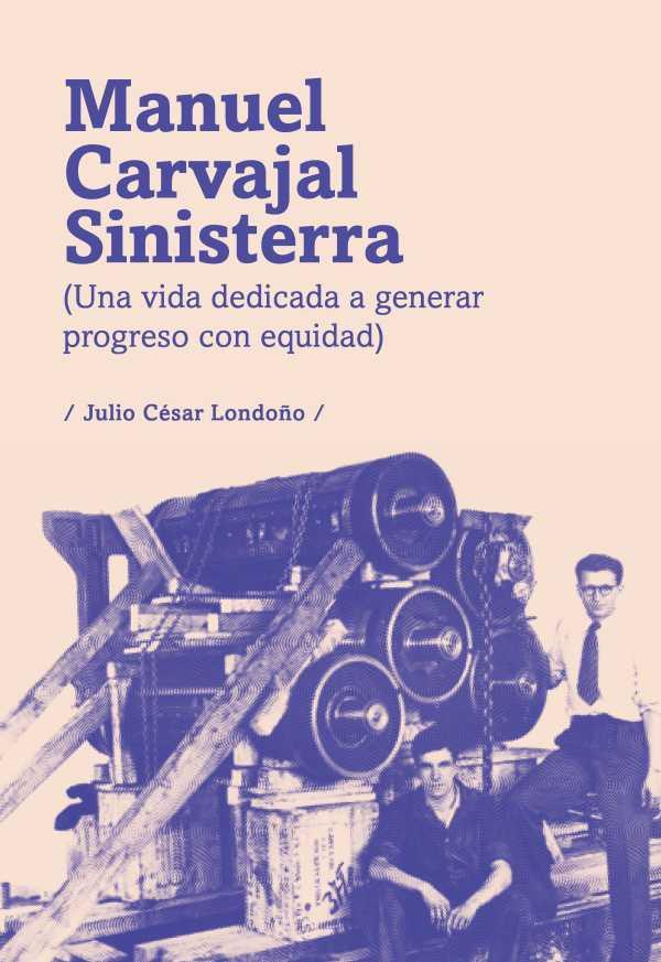 Manuel Carvajal Sinisterra. Una vida dedicada a generar progreso con equidad (2da ed)