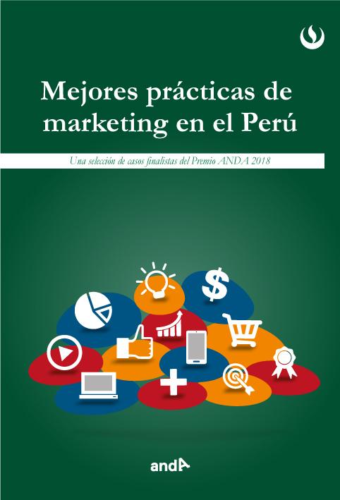 Mejores prácticas de marketing en el Perú. Una selección de casos finalistas del Premio ANDA 2018