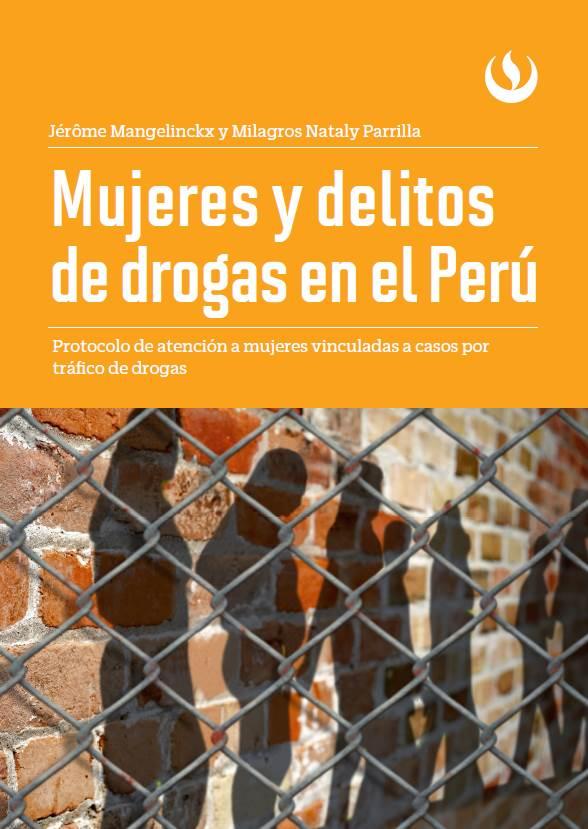 Mujeres y delitos de drogas en el Perú. Protocolo de atención a mujeres vinculadas a casos por tráfico de drogas
