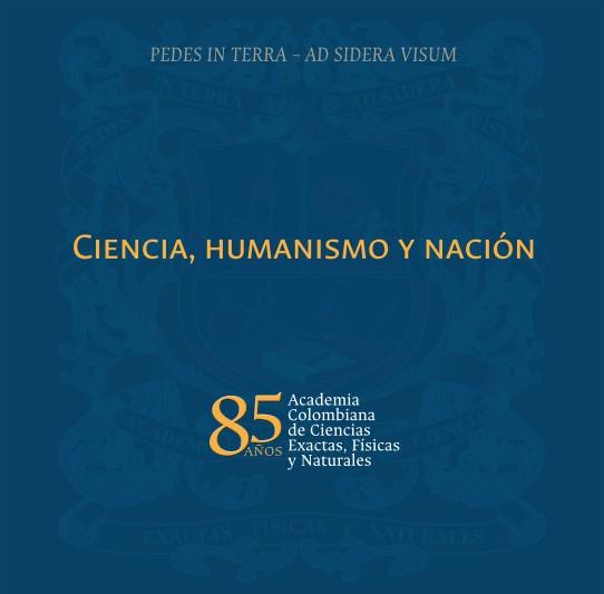 Ciencia, humanismo y nación de la Academia Colombiana de Ciencias Exactas, Físicas y Naturales