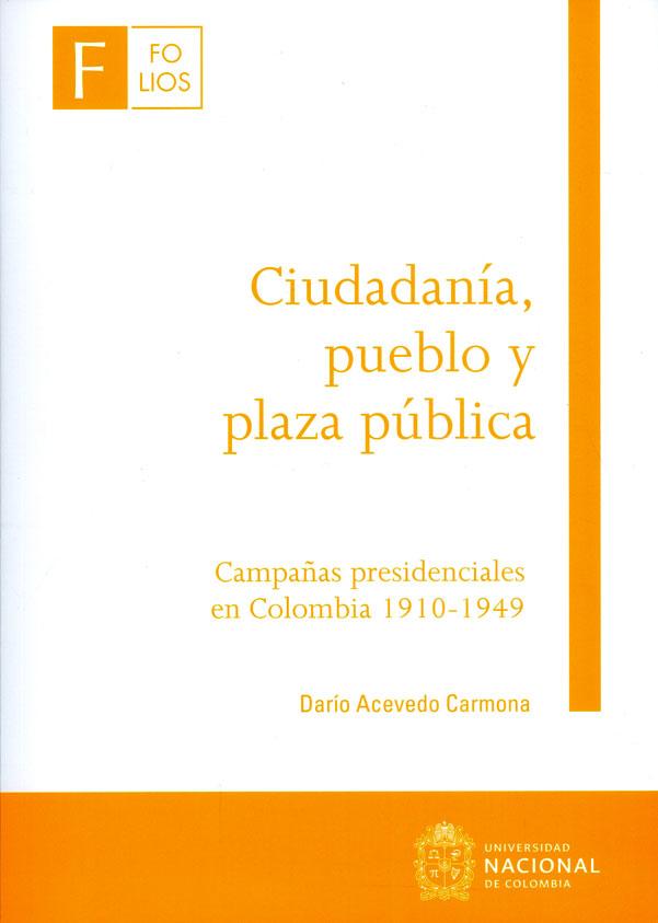 Ciudadanía, pueblo y plaza pública: campañas presidenciales en Colombia 1910-1949