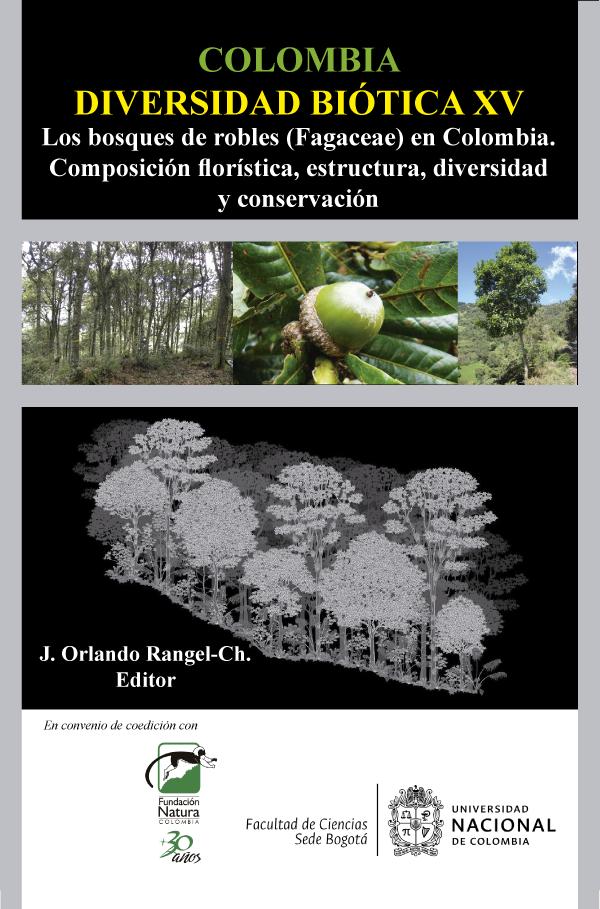 Colombia Diversidad Biótica XV. Los bosques de robles (Fagaceae) en Colombia composición florística, estructura, diversidad y conservación