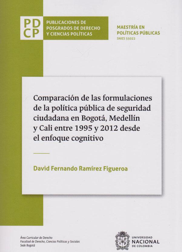 Comparación de las Formulaciones de la  Política Pública de Seguridad Ciudadana en Bogotá, Medellín Y Cali. Entre 1995 Y 2012 Desde El Enfoque Cognitivo