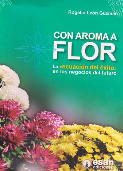 Con Aroma A Flor: La Ecuación Del Éxito En Los Negocios Del Futuro