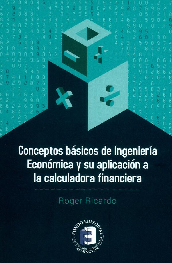 Conceptos básicos de ingeniería económica y su aplicación a la calculadora financiera