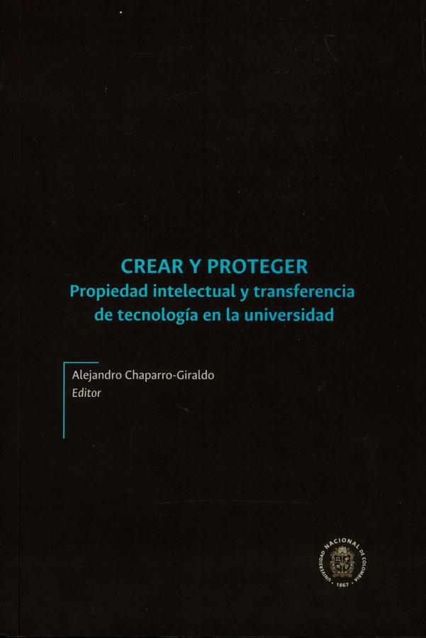 Crear y proteger. Propiedad intelectual y transferencia de tecnología en la universidad