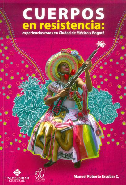 Cuerpos en resistencia: experiencias trans en ciudad de México y Bogotá