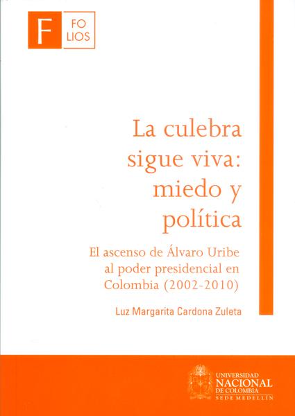 La culebra sigue viva: miedo y política: el ascenso de Álvaro Uribe al poder presidencial en Colombia (2002-2010)