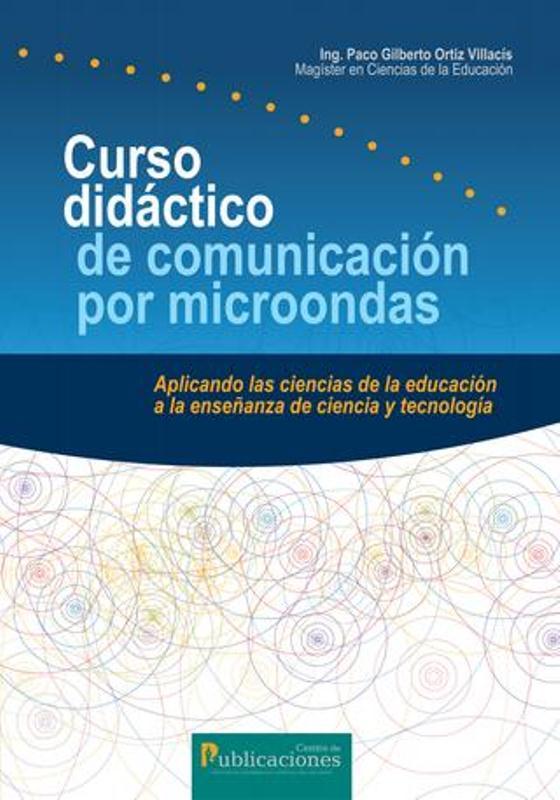 Curso Didáctico De Comuicación Por Microondas, Aplicando Las Ciencias De La Educación A La Enseñanza De Ciencia Y Tecnología