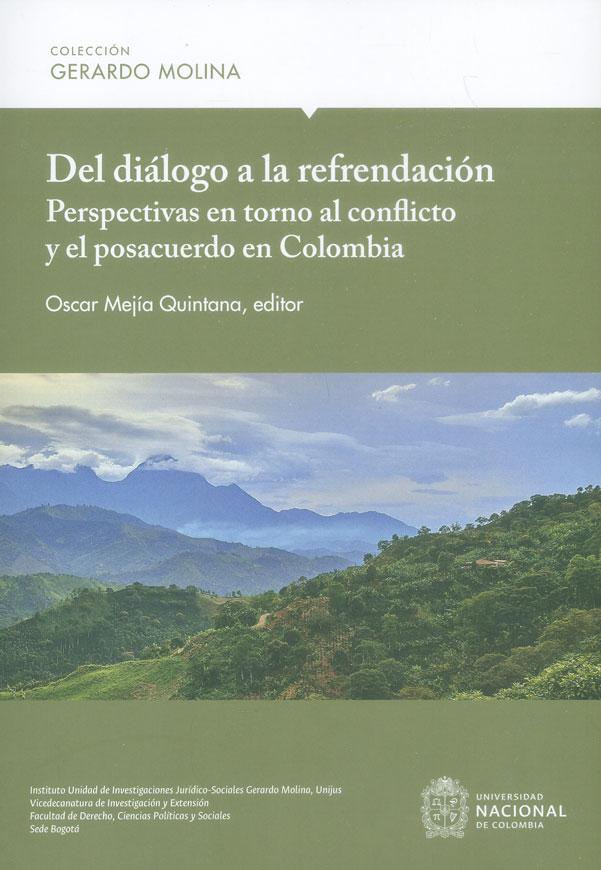 Del Diálogo a la refrendación perspectivas en torno al conflicto y el posacuerdo en Colombia