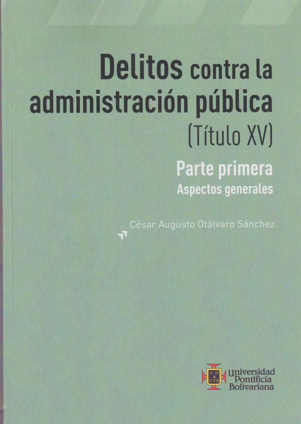 Delitos Contra la Administración Pública  (Titulo XV) Primera parte Aspectos generales