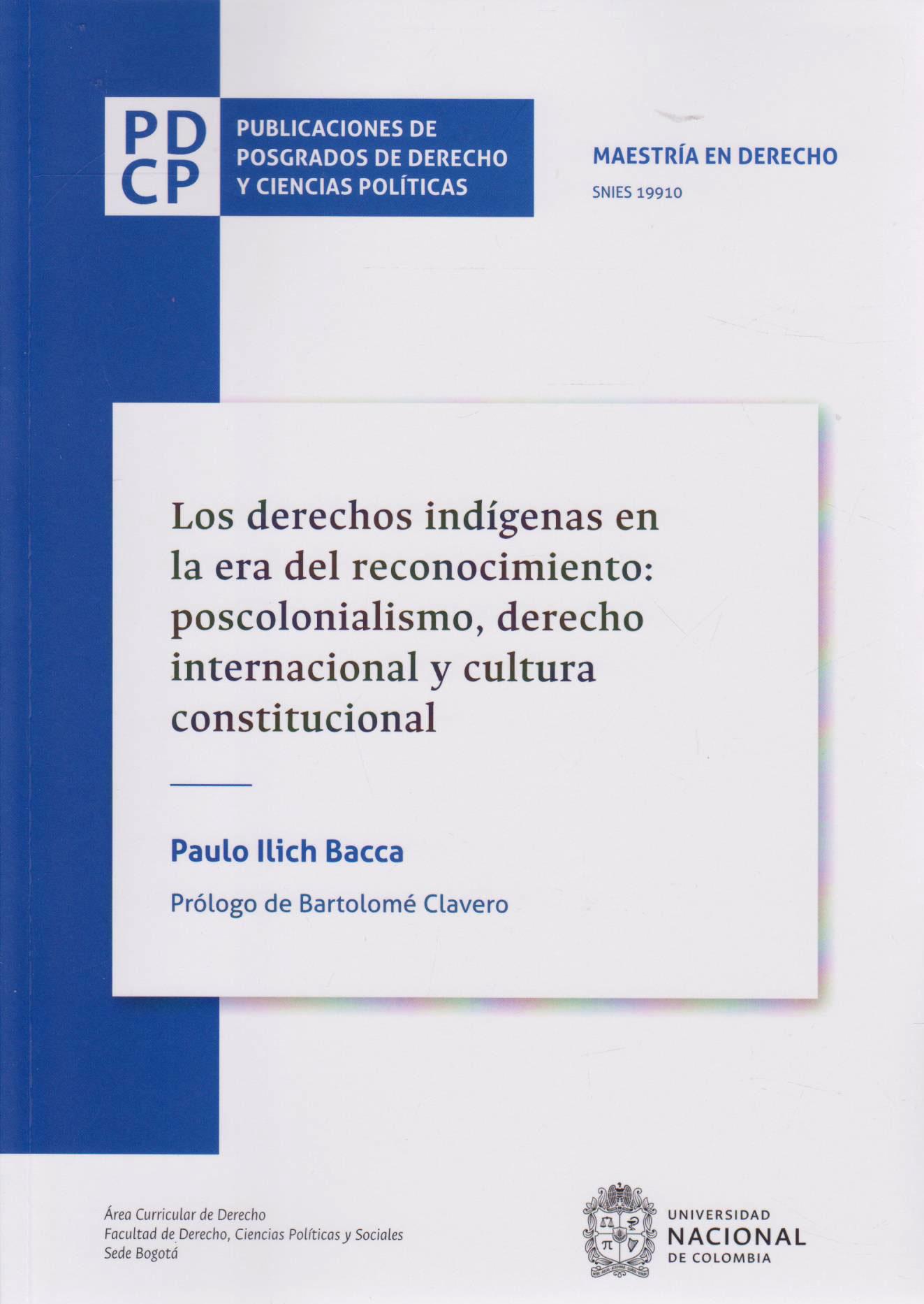 Los Derechos indígenas en la Era del Reconocimiento: Poscolonialismo, Derecho Internacional y Cultura Constitucional. MAESTRÍA EN DERECHO. PUBLICACIONES DE POSGRADO DE DERECHO Y CIENCIAS POLÍTICAS.