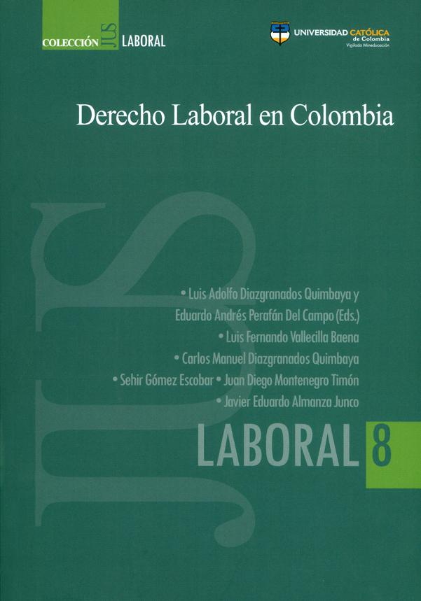 Derecho laboral en Colombia. Colección JUS laboral N°. 8