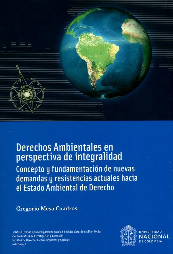 Derechos ambientales en perspectiva de integralidad. Concepto y fundamentación de nuevas demandas y resistencias actuales hacia el Estado ambiental de Derecho