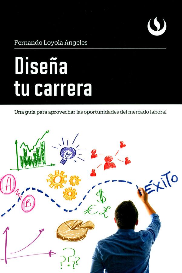 Diseña tu carrera: una guía para aprovechar las oportunidades del mercado laboral