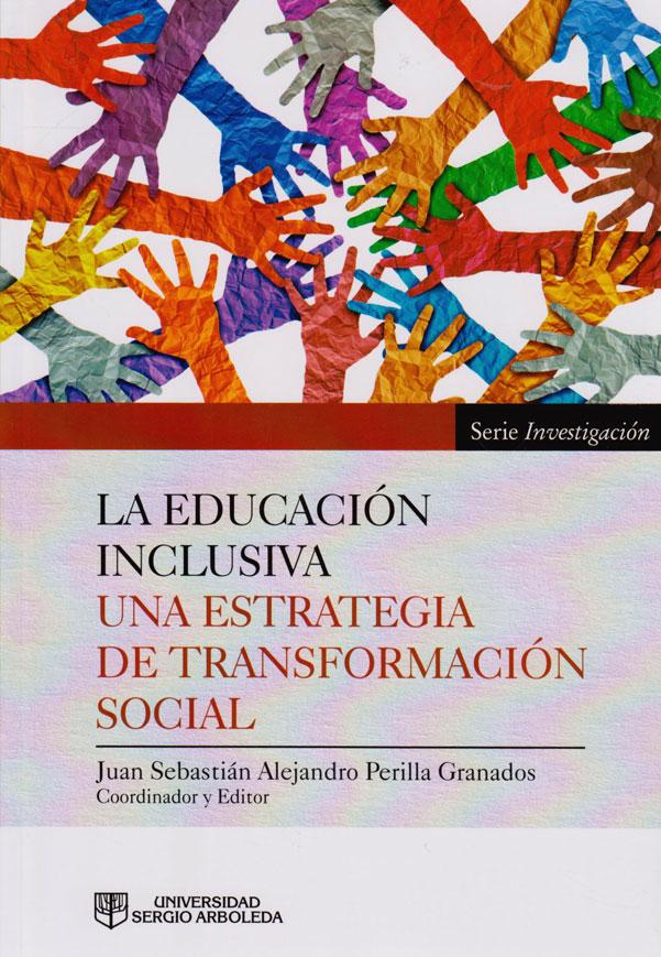 La Educación Inclusiva. Una Estrategia de Transformación Social. Serie INVESTIGACIÓN.