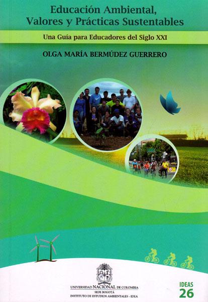 Educación ambiental, valores y prácticas sustentables: Una guía para educadores del siglo XXI