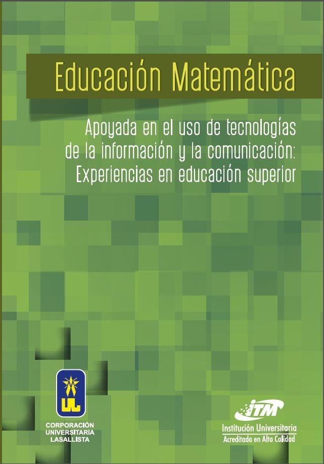 Educación matemática apoyada en el uso de las tecnologías de la información y la comunicación. Experiencias en educación superior