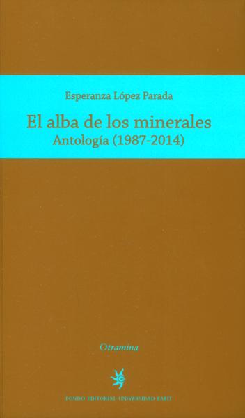El alba de los minerales. Antología ( 1987-2014)