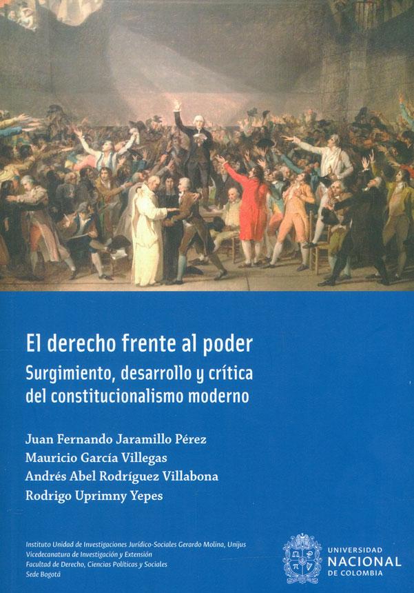 El derecho frente al poder. Surgimiento, desarrollo y crítica del constitucionalismo moderno