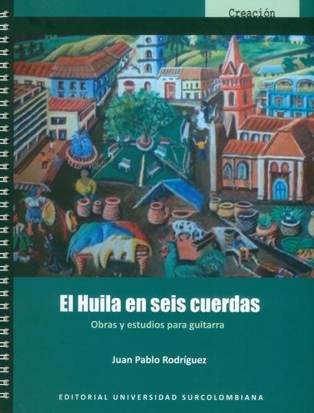 El Huila en seis cuerdas. Obras y estudios para guitarra