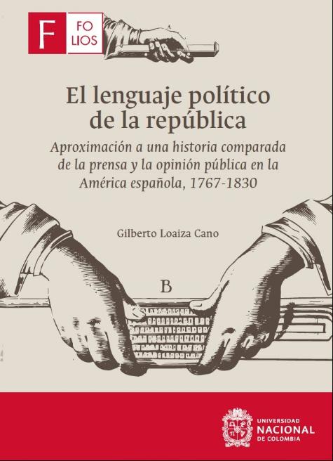 El lenguaje político de la república. Aproximación a una historia comparada de la prensa y la opinión pública en la América española, 1767-1830