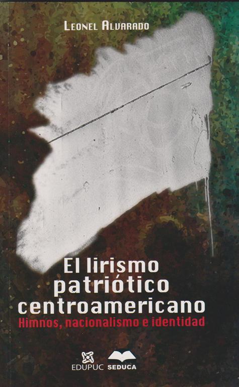 El Lirismo Patriótico Centroamericano. Himnos, Nacionalismo E Identidad