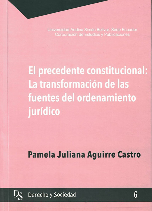 El  Precedente Constitucional:la Transformación De Las Fuentes Del Ordenamiento Jurídico(incluye Cd)