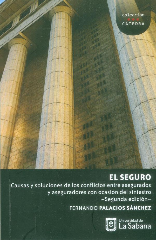 El seguro. Causas y soluciones de los conflictos enre asegurados y aseguradores con ocasión del siniestro 2a. Ed.
