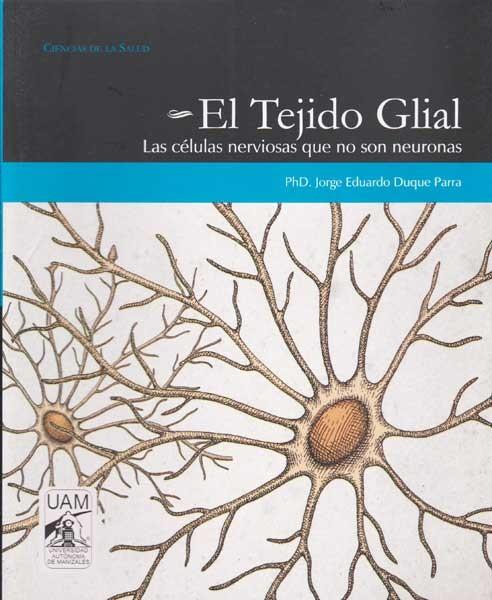 El tejido glial. Las células nerviosas que no son neuronas