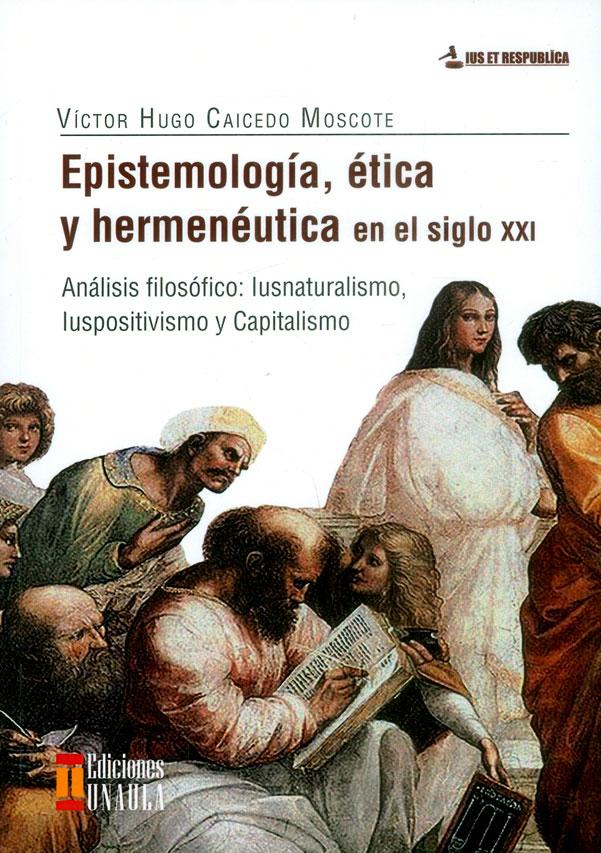 Epistemología, ética y hermenéutica en el siglo XXI. Análisis filosófico: Iusnaturalismo, iuspositivismo y capitalismo