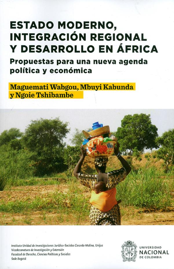 Estado moderno, integración regional y desarrollo en África. Propuestas para una nueva agenda política y económica