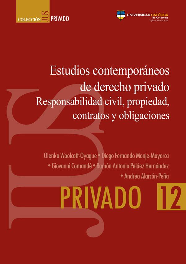 Estudios contemporáneos de derecho privado Responsabilidad civil, propiedad, contratos y obligaciones