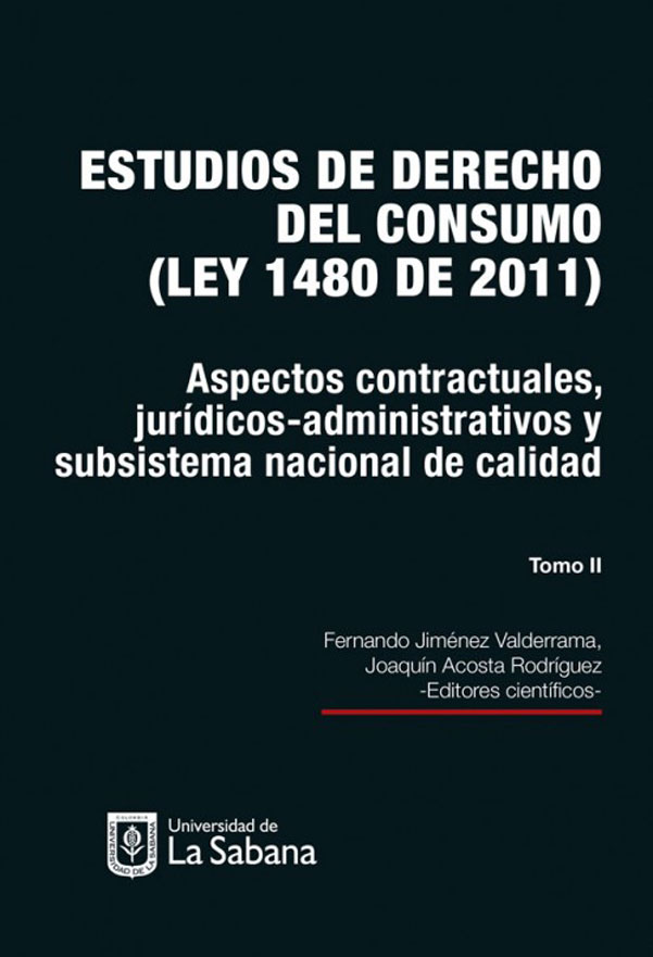 Estudios de derecho del consumo (ley 1480 de 2011) Tomo II. Aspectos contractuales, jurídicos-administrativos y subsistema nacional de calidad