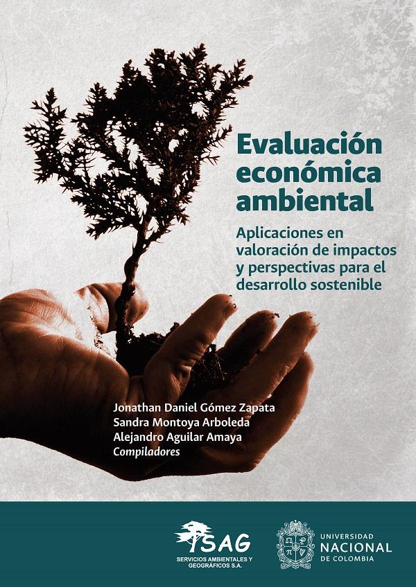 Evaluación económica ambiental. Aplicaciones en valoración de impactos y perspectivas para el desarrollo sostenible
